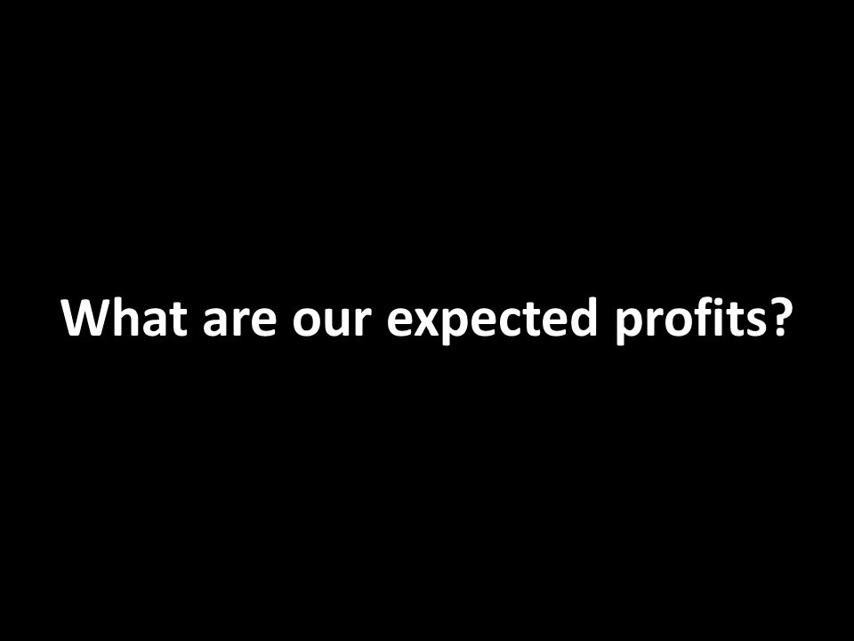 What are our expected profits