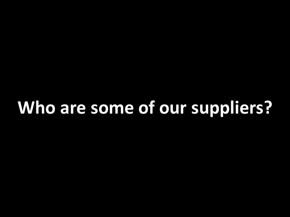 Who are some of our suppliers?