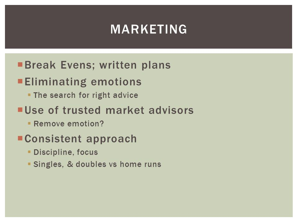  Break Evens; written plans  Eliminating emotions  The search for right advice  Use of trusted market advisors  Remove emotion.