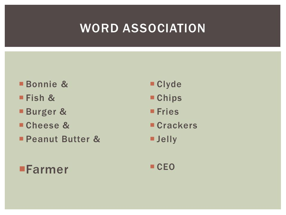  Bonnie &  Fish &  Burger &  Cheese &  Peanut Butter &  Farmer  Clyde  Chips  Fries  Crackers  Jelly  CEO WORD ASSOCIATION