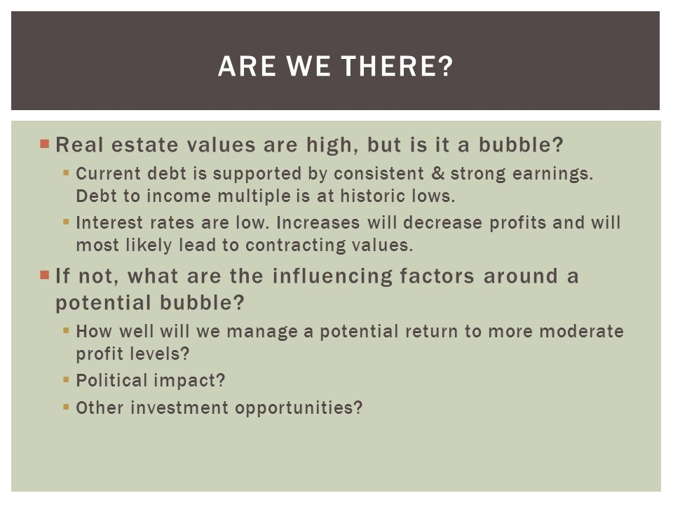 ARE WE THERE.  Real estate values are high, but is it a bubble.