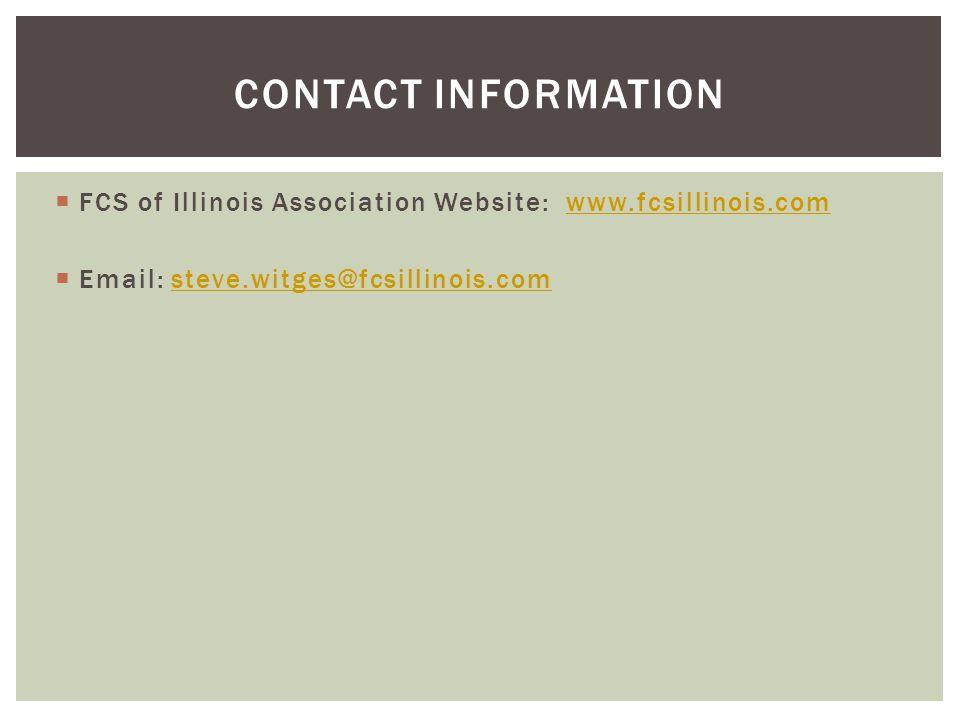  FCS of Illinois Association Website: www.fcsillinois.comwww.fcsillinois.com  Email: steve.witges@fcsillinois.comsteve.witges@fcsillinois.com CONTACT INFORMATION