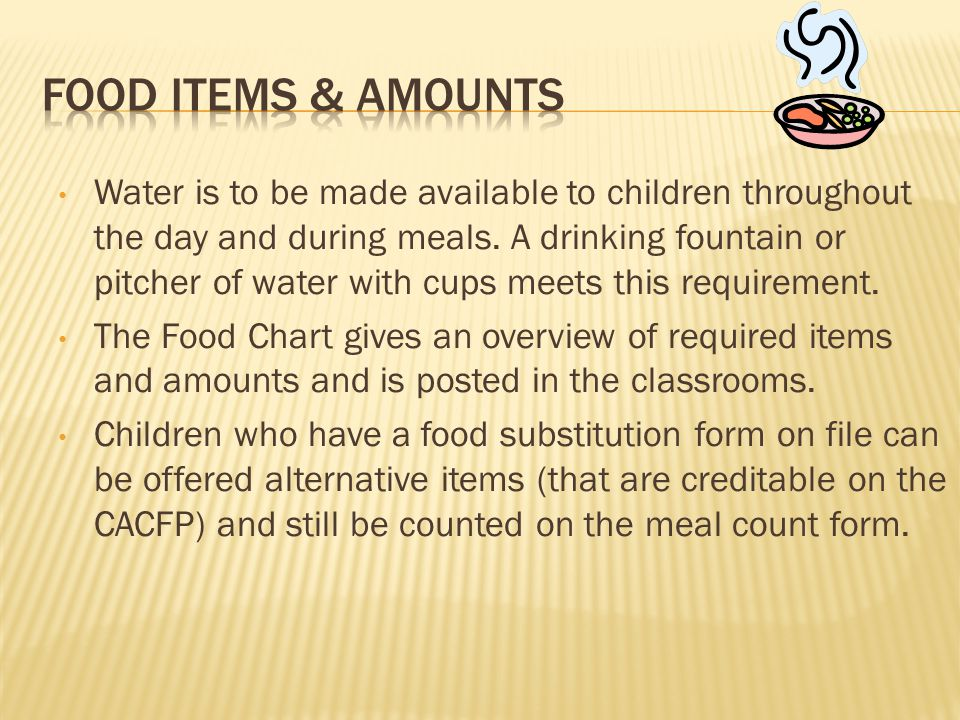 Water is to be made available to children throughout the day and during meals.
