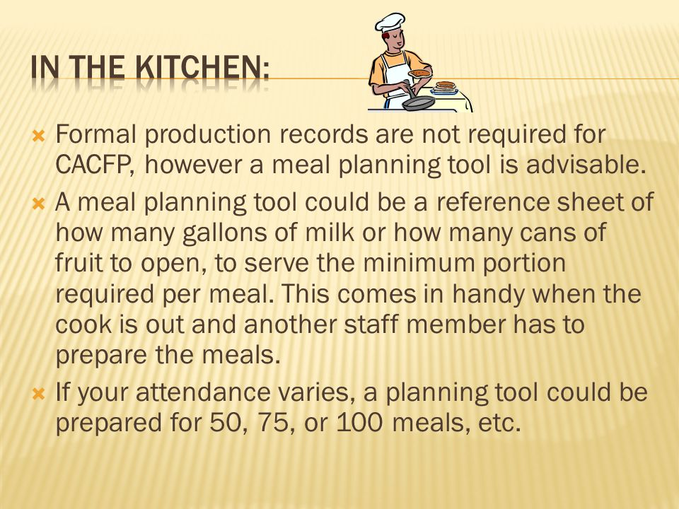  Formal production records are not required for CACFP, however a meal planning tool is advisable.