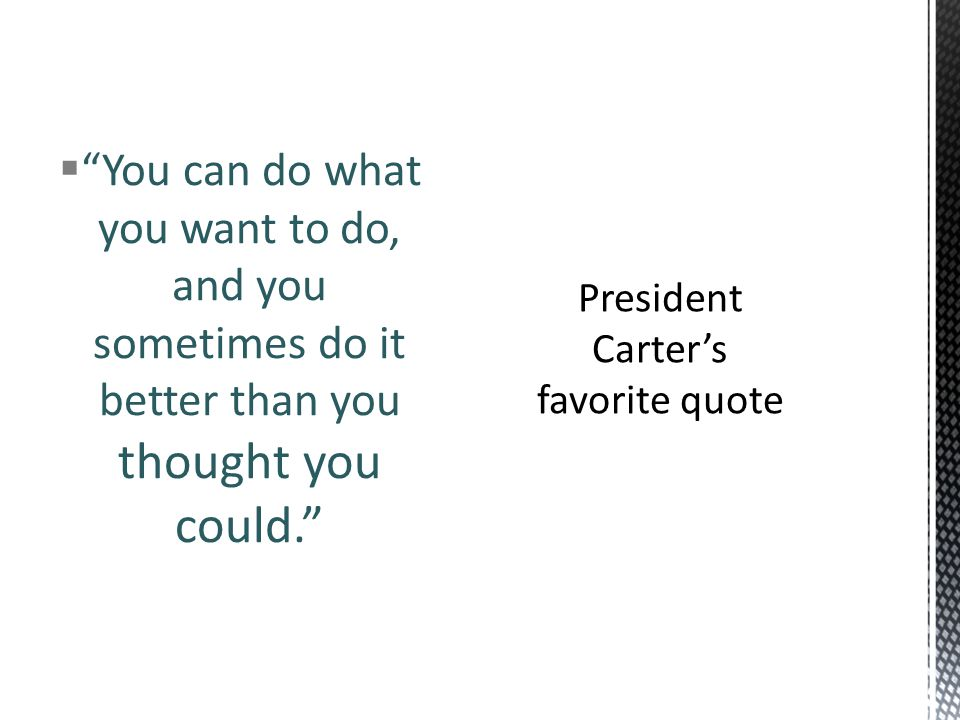  You can do what you want to do, and you sometimes do it better than you thought you could.