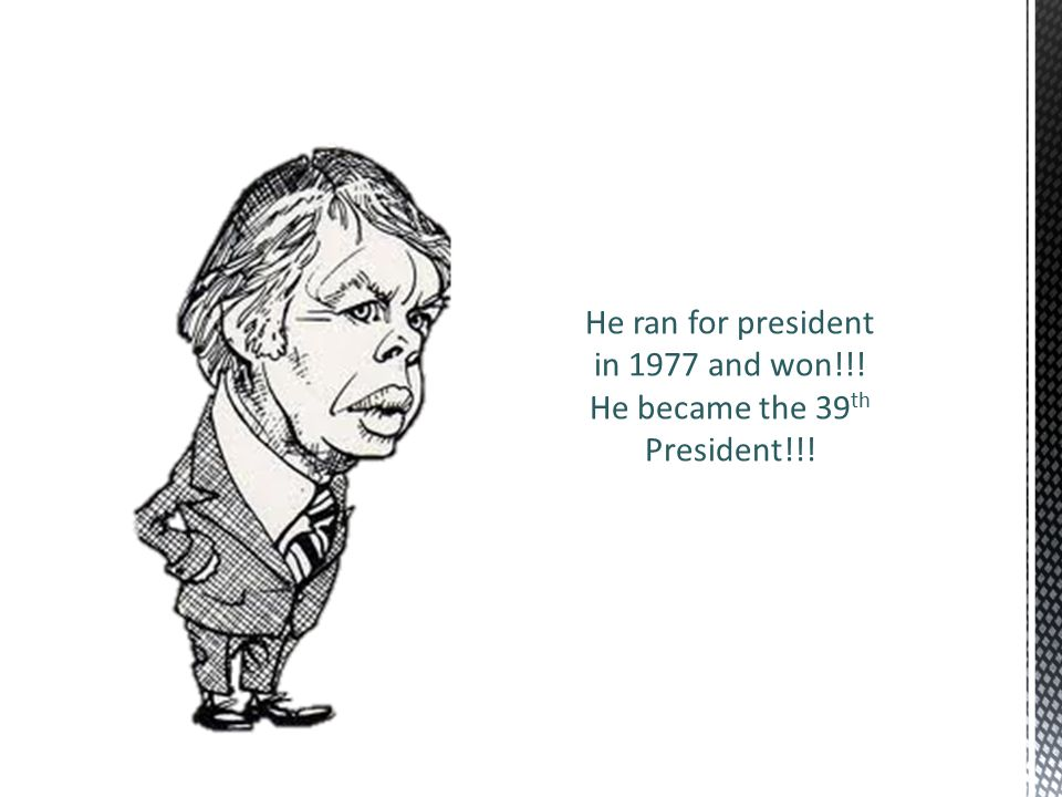 He ran for president in 1977 and won!!! He became the 39 th President!!!