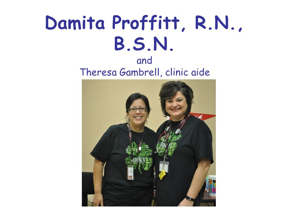 Damita Proffitt, R.N., B.S.N. and Theresa Gambrell, clinic aide