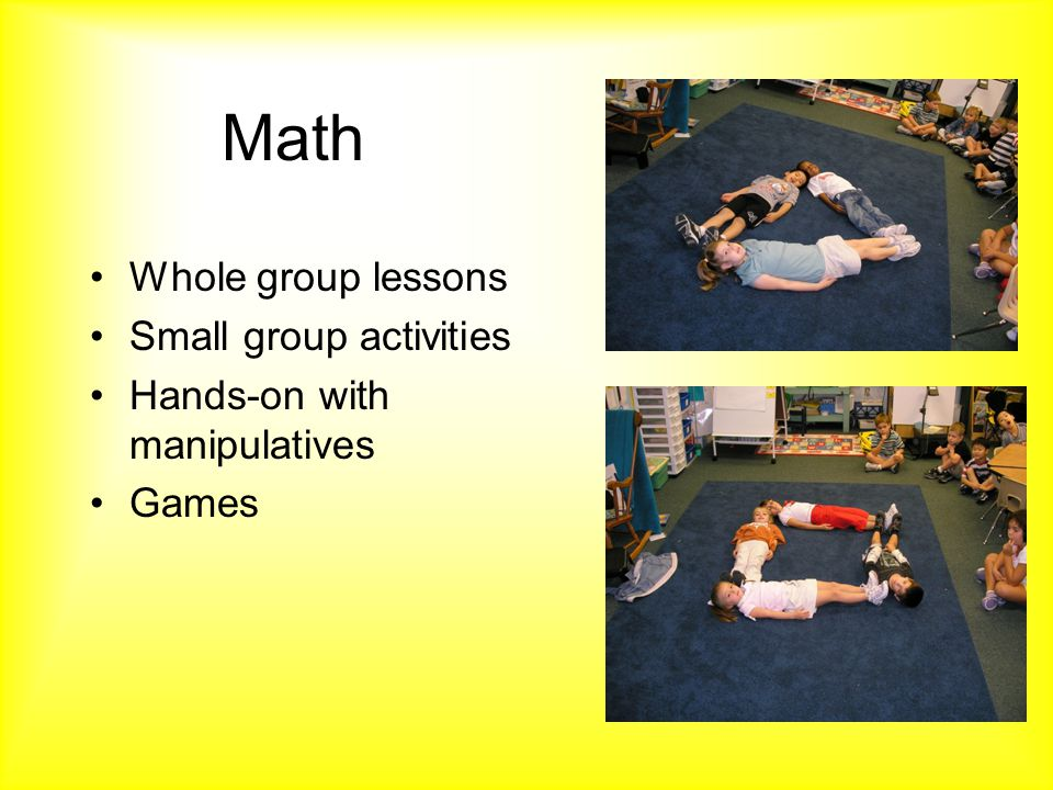 Math Whole group lessons Small group activities Hands-on with manipulatives Games