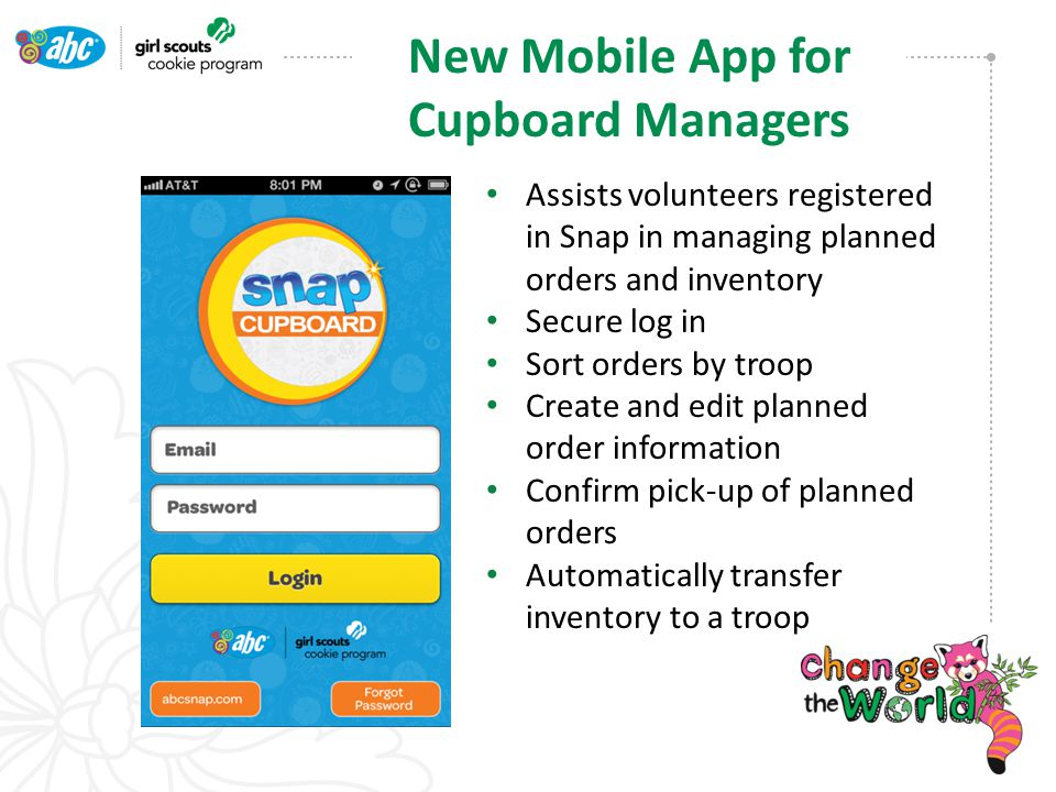 Assists volunteers registered in Snap in managing planned orders and inventory Secure log in Sort orders by troop Create and edit planned order information Confirm pick-up of planned orders Automatically transfer inventory to a troop New Mobile App for Cupboard Managers