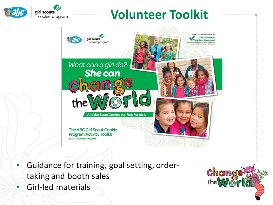 Guidance for training, goal setting, order- taking and booth sales Girl-led materials Volunteer Toolkit