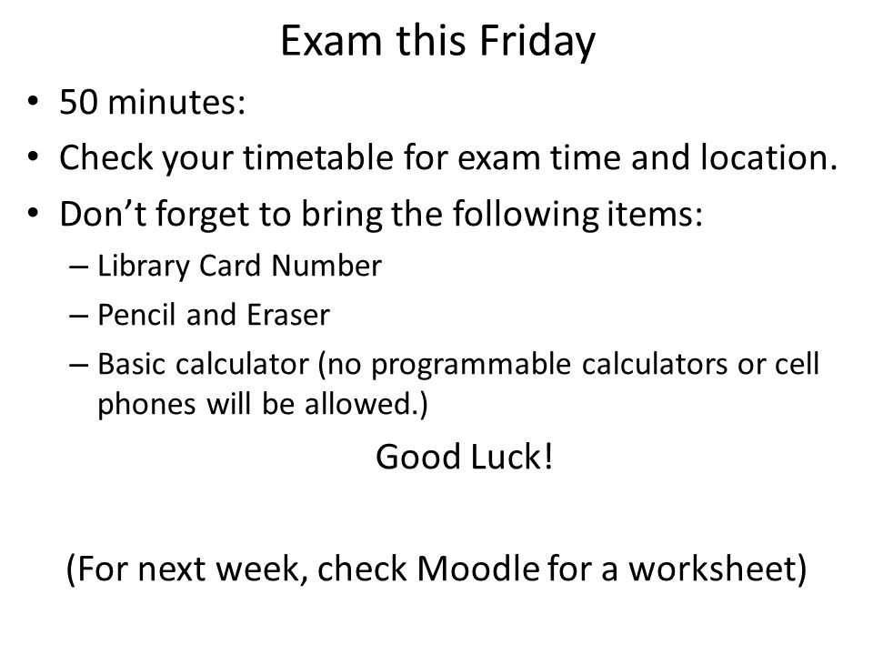 Exam this Friday 50 minutes: Check your timetable for exam time and location.