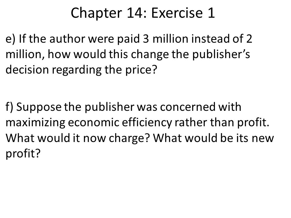 Chapter 14: Exercise 1 e) If the author were paid 3 million instead of 2 million, how would this change the publisher's decision regarding the price.