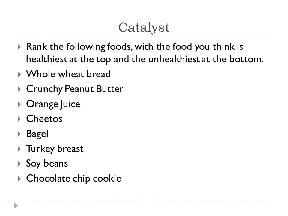 Catalyst  Rank the following foods, with the food you think is healthiest at the top and the unhealthiest at the bottom.
