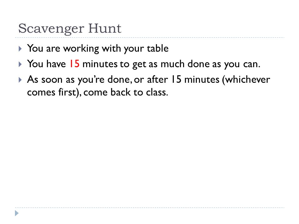 Scavenger Hunt  You are working with your table  You have 15 minutes to get as much done as you can.