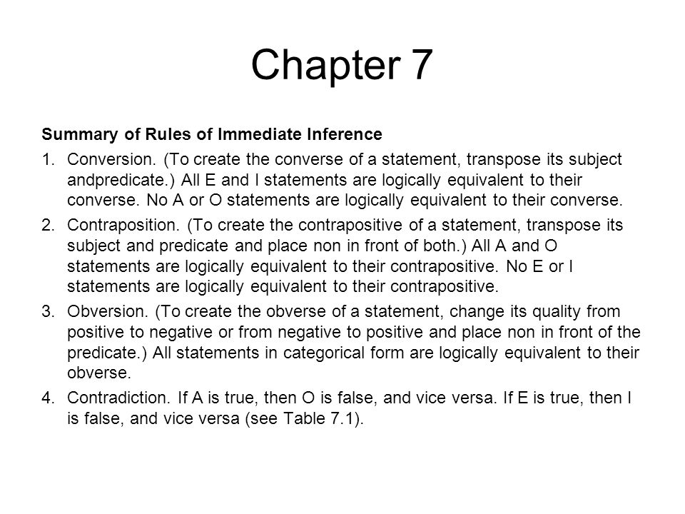 Chapter 7 Summary of Rules of Immediate Inference 1.Conversion. (To create the converse of a statement, transpose its subject andpredicate.) All E and
