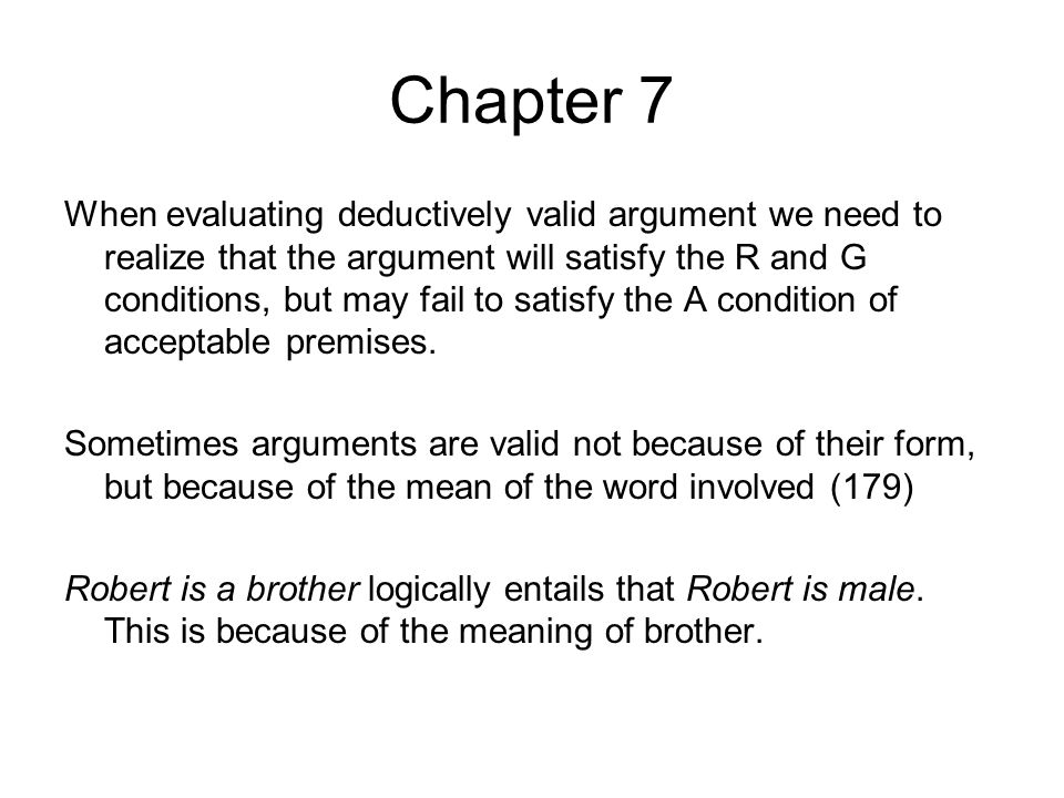 Chapter 7 When evaluating deductively valid argument we need to realize that the argument will satisfy the R and G conditions, but may fail to satisfy