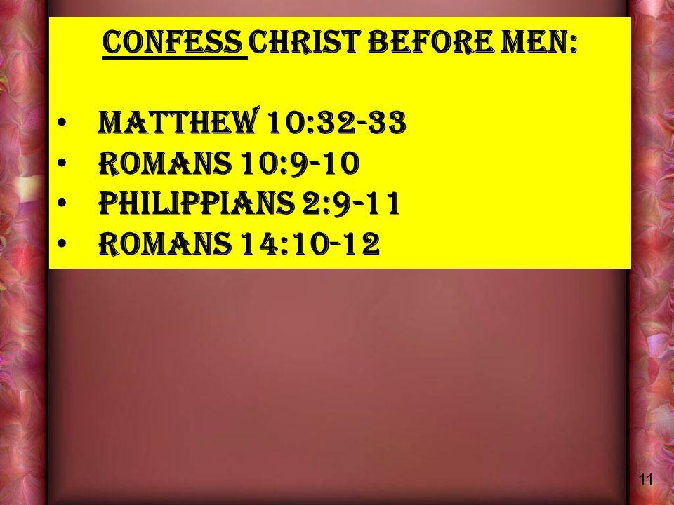 CONFESS CHRIST BEFORE MEN: MATTHEW 10:32-33 ROMANS 10:9-10 Philippians 2:9-11 ROMANS 14:10-12 11