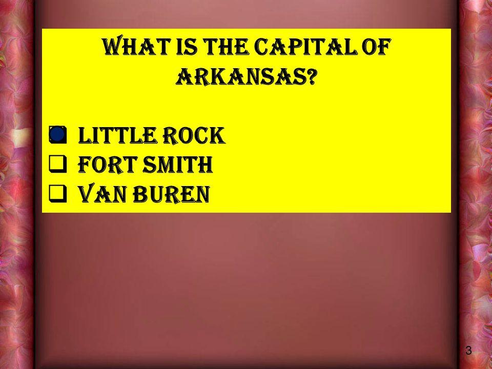 What IS THE CAPITAL OF ARKANSAS  Little ROCK  FORT SMITH  VAN BUREN 3