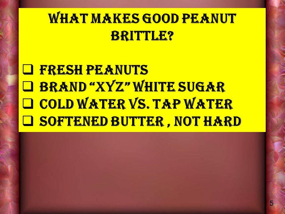 What makes good peanut brittle.  Fresh peanuts  Brand xyz white sugar  Cold water vs.