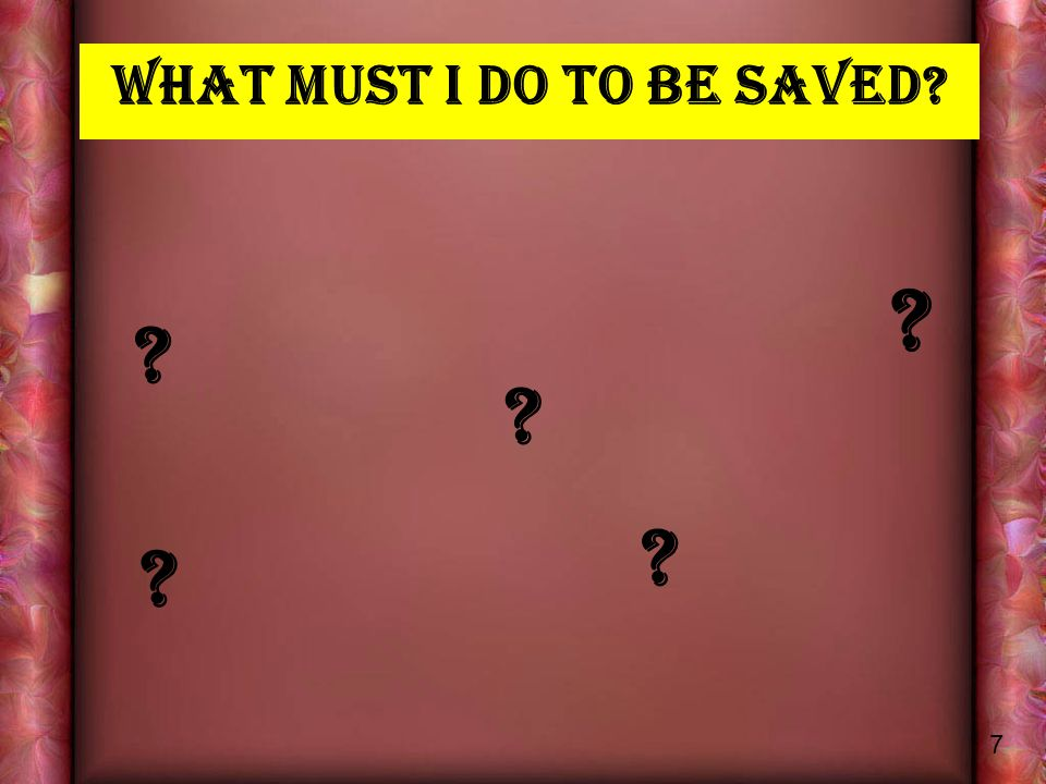 What MUST I DO TO BE SAVED 7
