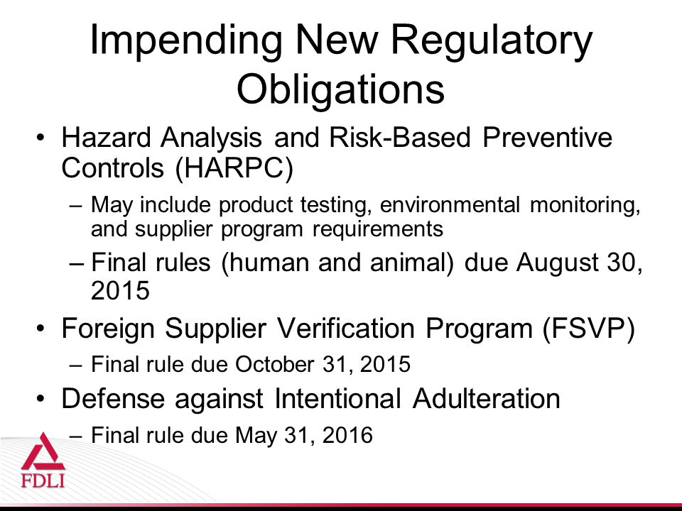 Impending New Regulatory Obligations Hazard Analysis and Risk-Based Preventive Controls (HARPC) –May include product testing, environmental monitoring