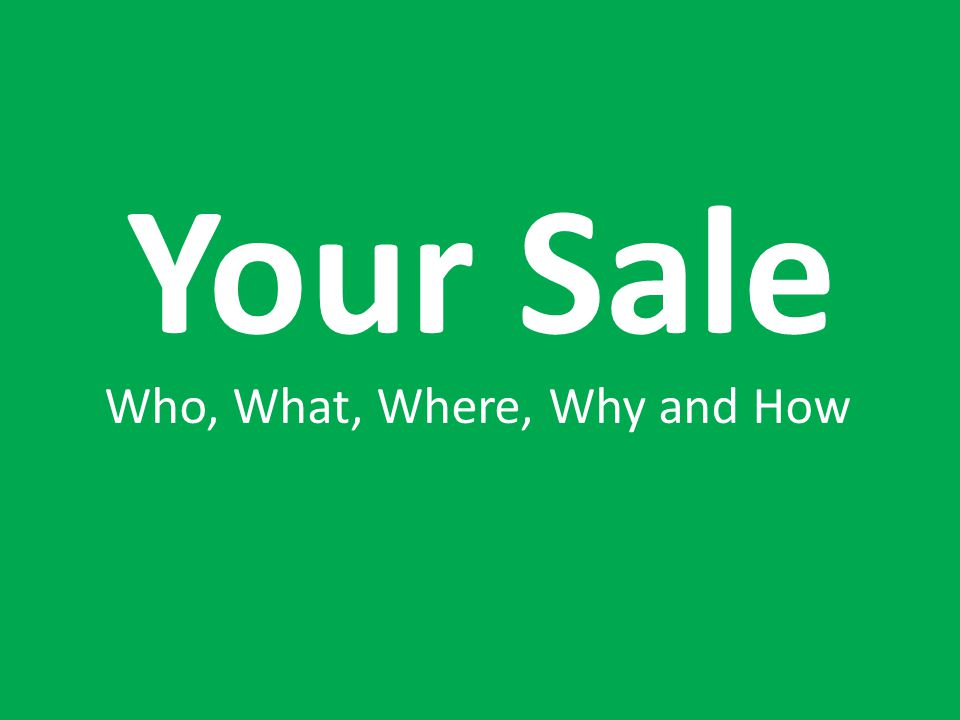 Your Sale Who, What, Where, Why and How