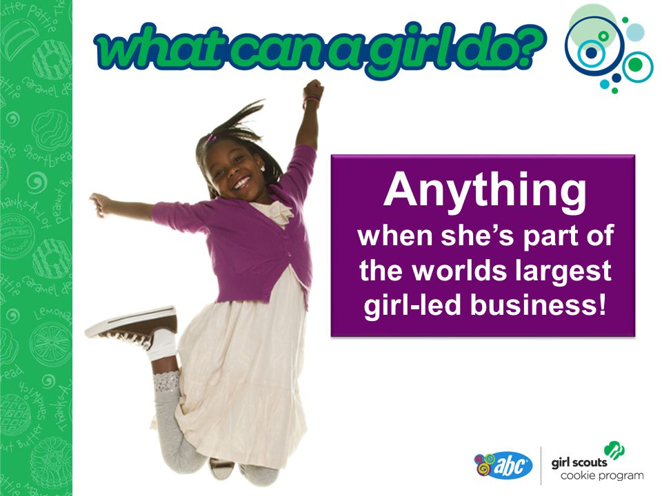 Anything when she's part of the worlds largest girl-led business!