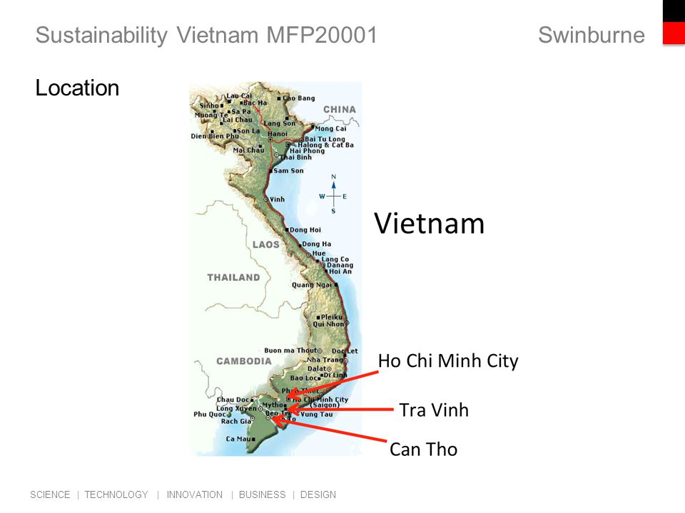 Swinburne SCIENCE | TECHNOLOGY | INNOVATION | BUSINESS | DESIGN Sustainability Vietnam MFP20001 Location