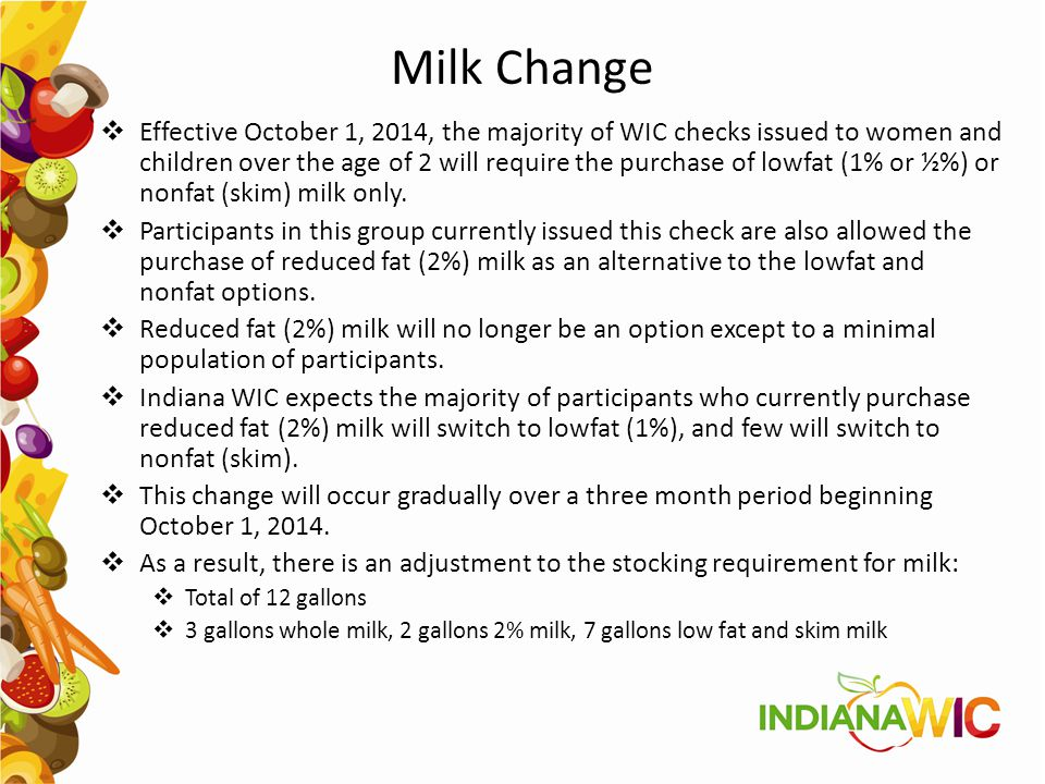 Milk Change  Effective October 1, 2014, the majority of WIC checks issued to women and children over the age of 2 will require the purchase of lowfat