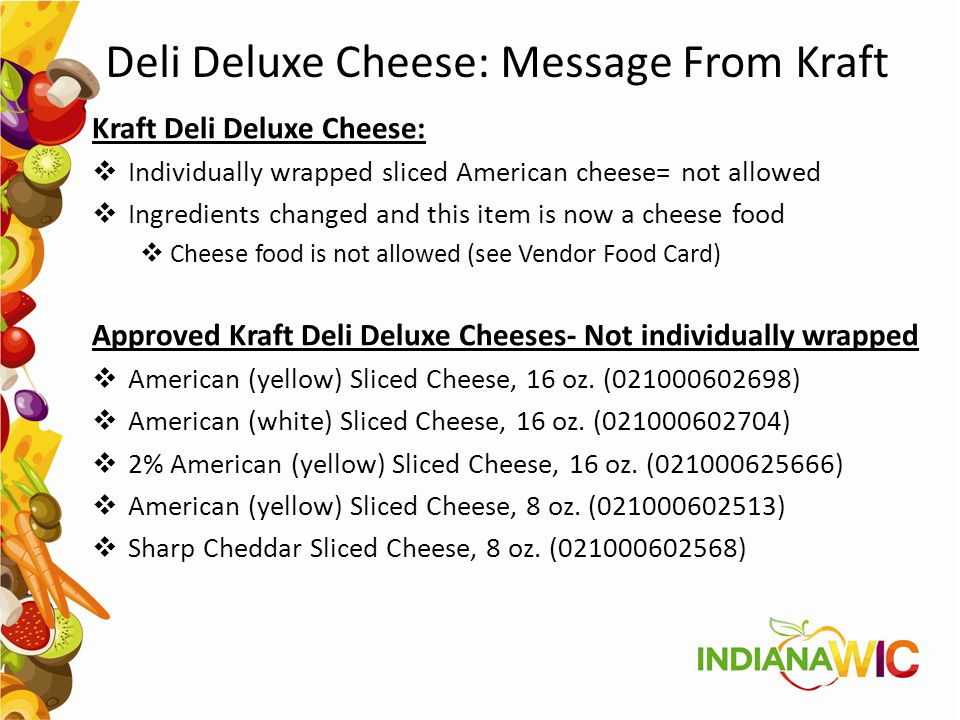 Deli Deluxe Cheese: Message From Kraft Kraft Deli Deluxe Cheese:  Individually wrapped sliced American cheese= not allowed  Ingredients changed and