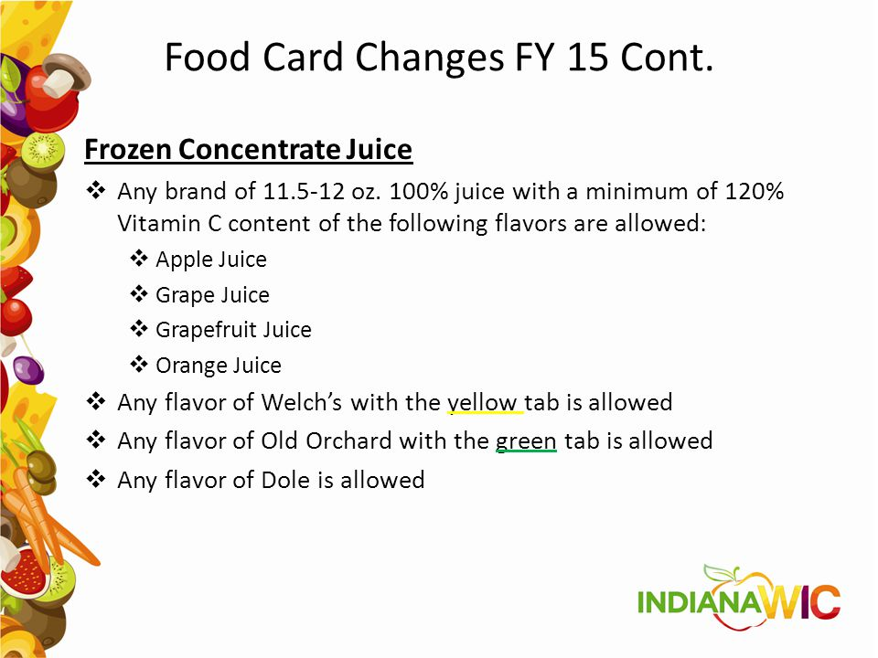 Food Card Changes FY 15 Cont. Frozen Concentrate Juice  Any brand of 11.5-12 oz. 100% juice with a minimum of 120% Vitamin C content of the following
