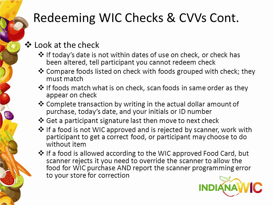 Redeeming WIC Checks & CVVs Cont.  Look at the check  If today's date is not within dates of use on check, or check has been altered, tell participa