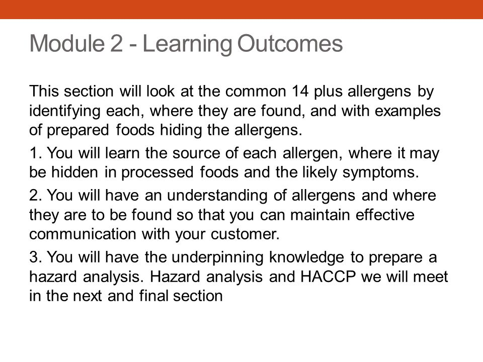 Module 2 - Learning Outcomes This section will look at the common 14 plus allergens by identifying each, where they are found, and with examples of pr