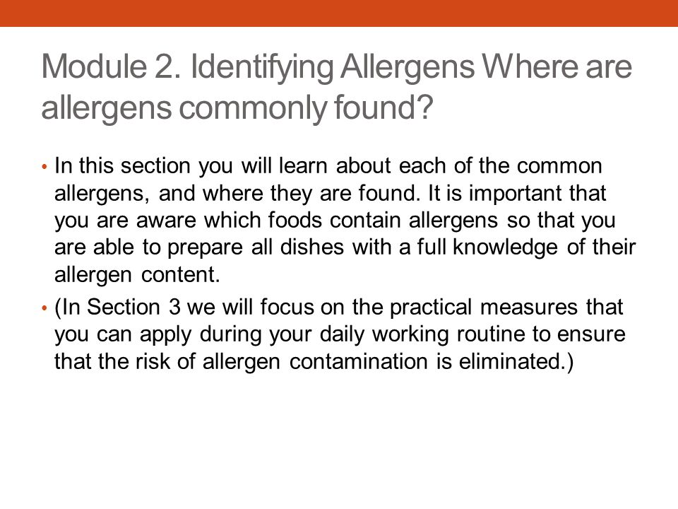 Module 2. Identifying Allergens Where are allergens commonly found? In this section you will learn about each of the common allergens, and where they