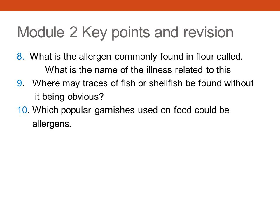 Module 2 Key points and revision 8. What is the allergen commonly found in flour called. What is the name of the illness related to this 9. Where may