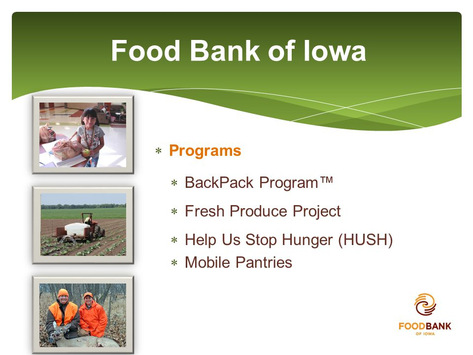  Programs  BackPack Program™  Fresh Produce Project  Help Us Stop Hunger (HUSH)  Mobile Pantries Food Bank of Iowa