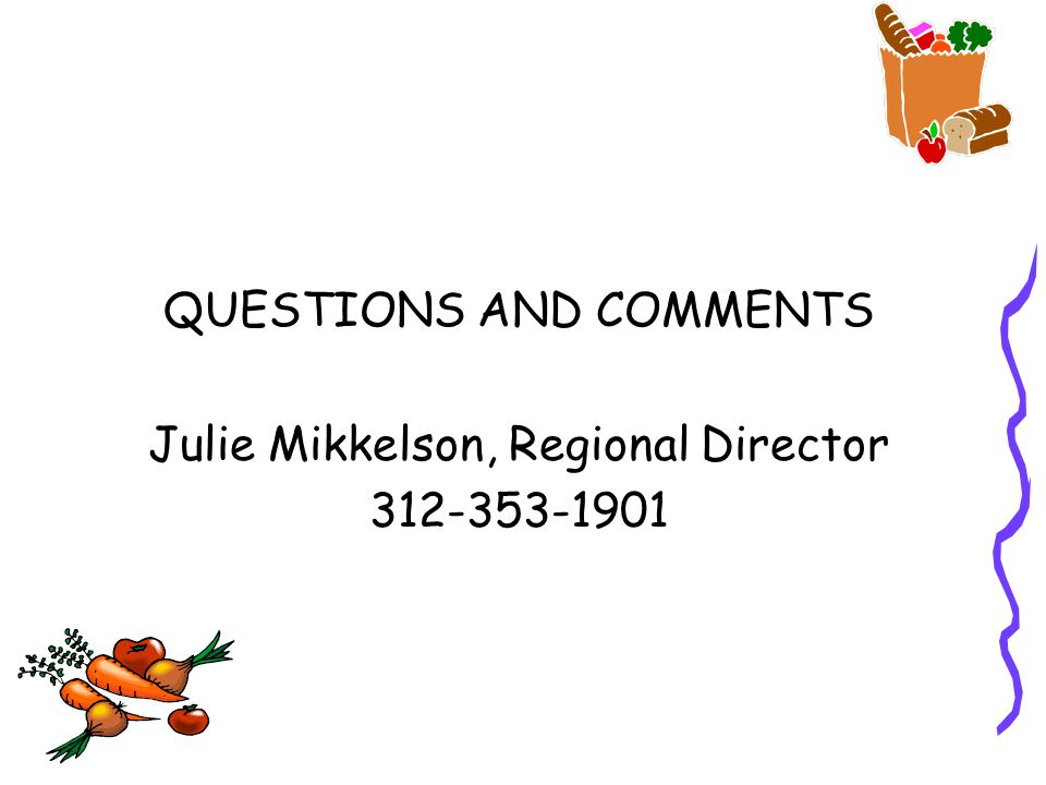 QUESTIONS AND COMMENTS Julie Mikkelson, Regional Director 312-353-1901