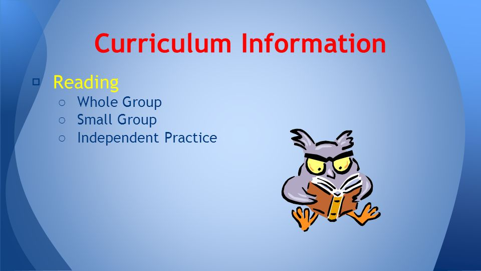 ★ Reading ○ Whole Group ○ Small Group ○ Independent Practice Curriculum Information