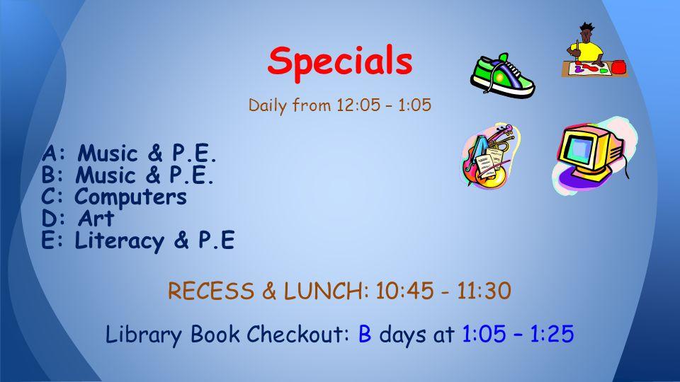 Daily from 12:05 – 1:05 A: Music & P.E. B: Music & P.E.