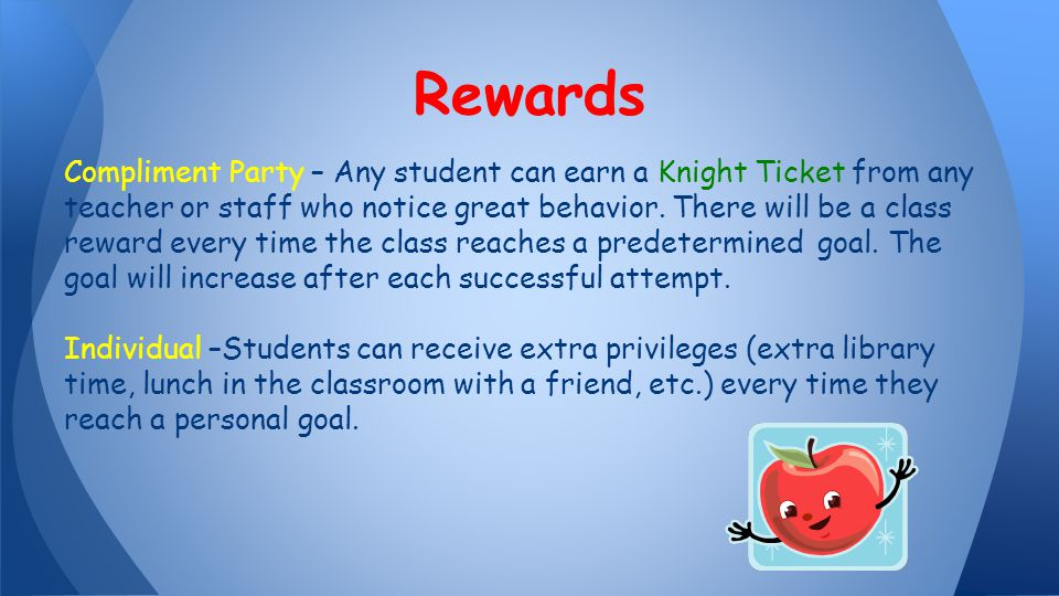 Compliment Party – Any student can earn a Knight Ticket from any teacher or staff who notice great behavior. There will be a class reward every time t