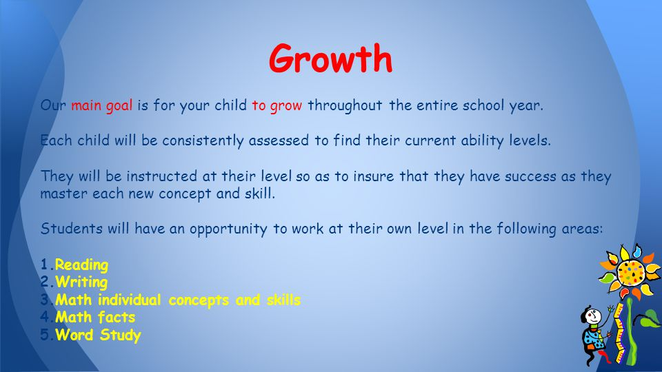 Our main goal is for your child to grow throughout the entire school year.