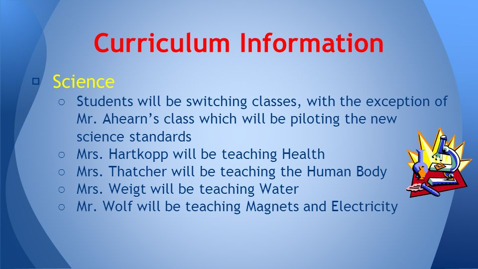 ★ Science ○ Students will be switching classes, with the exception of Mr. Ahearn's class which will be piloting the new science standards ○ Mrs. Hartk