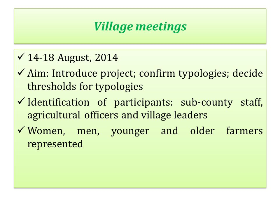 Village meetings 14-18 August, 2014 Aim: Introduce project; confirm typologies; decide thresholds for typologies Identification of participants: sub-c