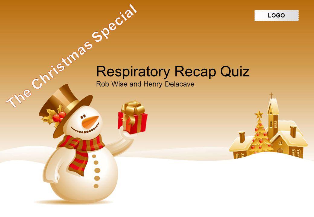 LOGO Respiratory Recap Quiz Rob Wise and Henry Delacave