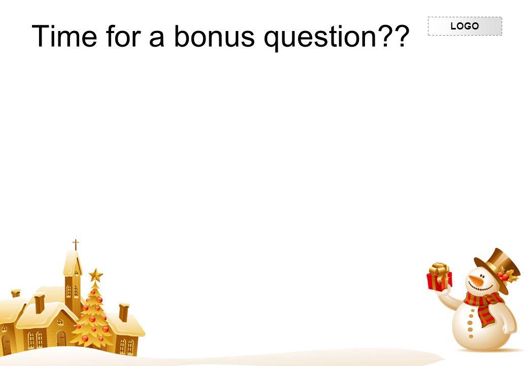 LOGO Time for a bonus question??