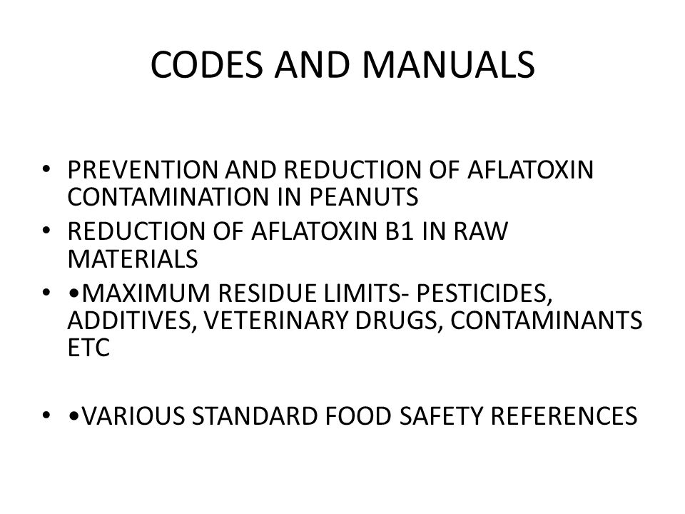 CODES AND MANUALS PREVENTION AND REDUCTION OF AFLATOXIN CONTAMINATION IN PEANUTS REDUCTION OF AFLATOXIN B1 IN RAW MATERIALS MAXIMUM RESIDUE LIMITS- PESTICIDES, ADDITIVES, VETERINARY DRUGS, CONTAMINANTS ETC VARIOUS STANDARD FOOD SAFETY REFERENCES