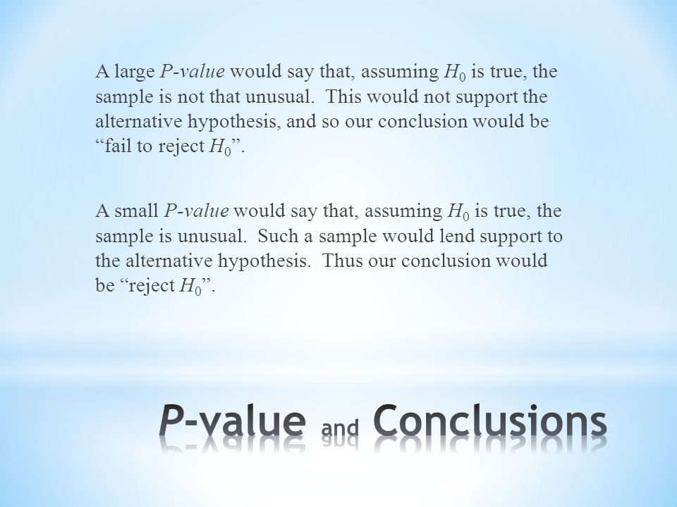 A large P-value would say that, assuming H 0 is true, the sample is not that unusual.