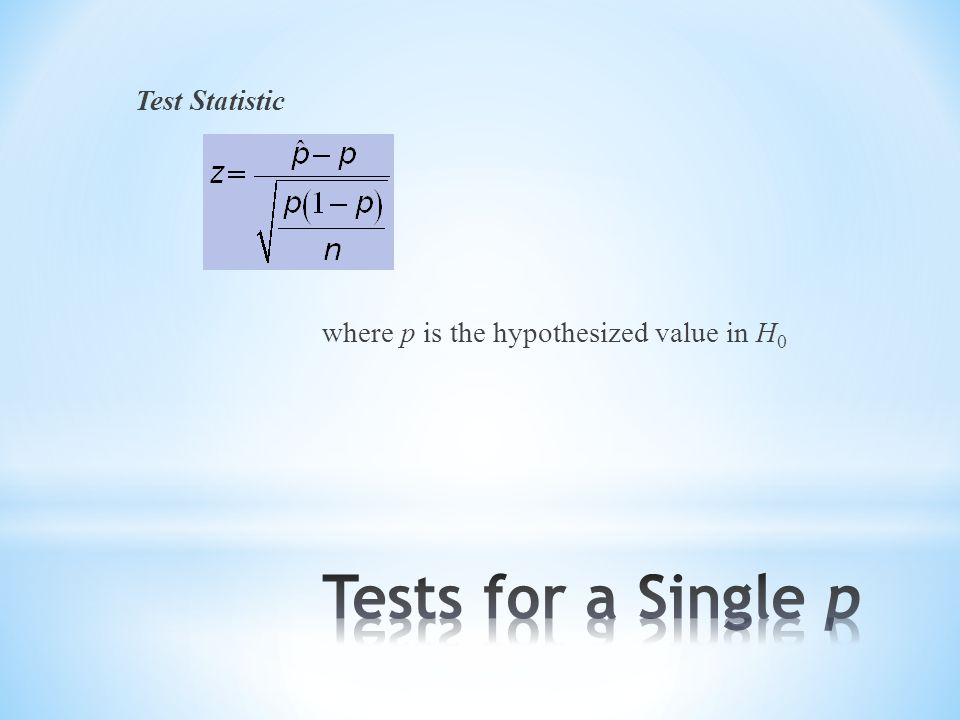 Test Statistic where p is the hypothesized value in H 0