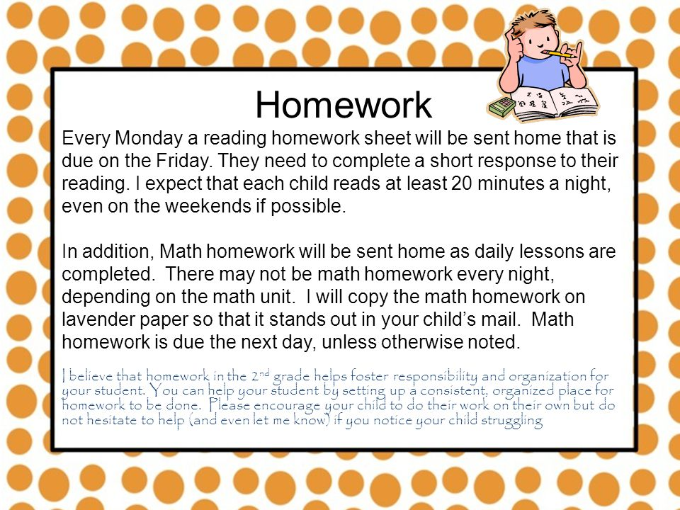 Homework Every Monday a reading homework sheet will be sent home that is due on the Friday.