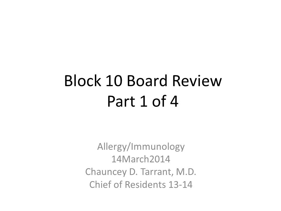 Block 10 Board Review Part 1 of 4 Allergy/Immunology 14March2014 Chauncey D.